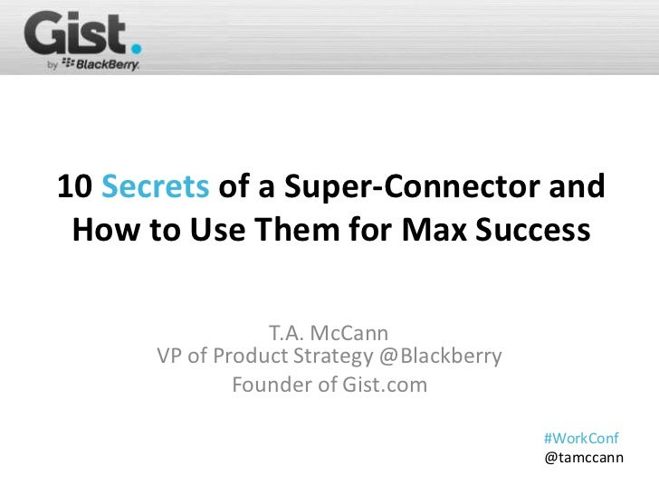 10 Secrets of a Super-Connector and How to Use Them for Max Success                 T.A. McCann      VP of Product Strateg...