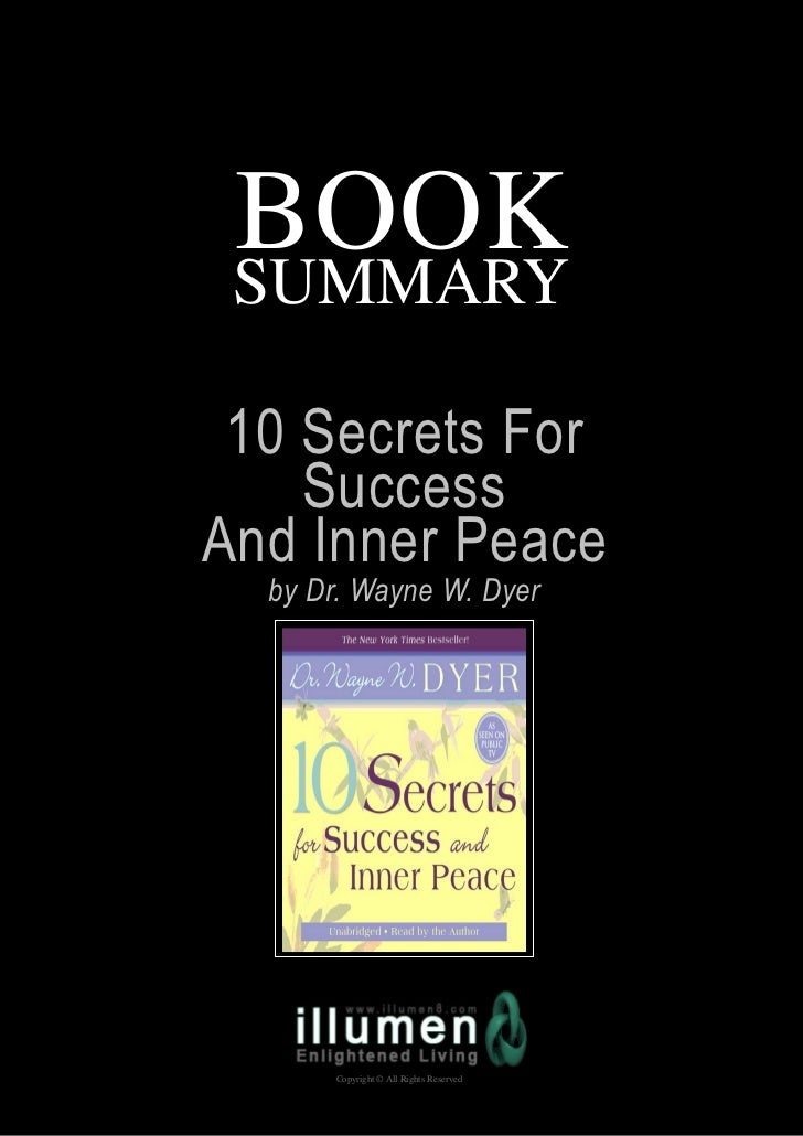 BOOK SUMMARY 10 Secrets For    SuccessAnd Inner Peace  by Dr. Wayne W. Dyer      Copyright © All Rights Reserved