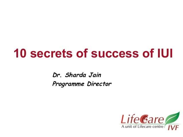10 secrets of success of IUI Dr. Sharda Jain Programme Director
