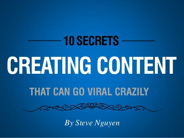 10SECRETS CREATING CONTENT THAT CAN GO VIRAL CRAZILY By Steve Nguyen