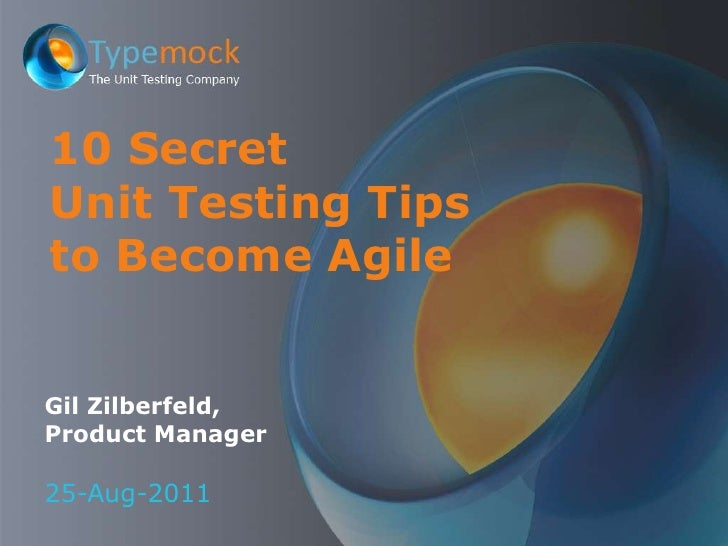 Gil Zilberfeld,<br />Product Manager <br />25-Aug-2011<br />10 Secret Unit Testing Tips to Become Agile<br />