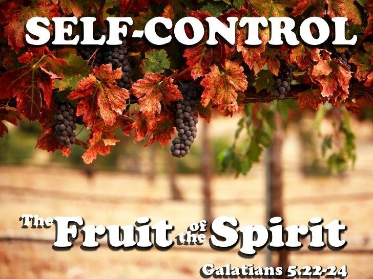 SELF-CONTROL    The       Fruit Spirit             of            the              Galatians 5.22-24