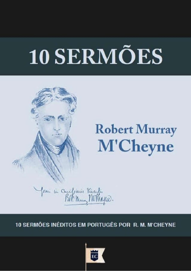 Traduzido dos originais em Inglês The Sermons of the Rev. Robert Murray M'Cheyne Minister of St. Peter's Church, Dundee. &...