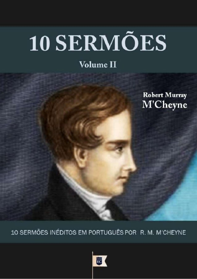 Issuu.com/oEstandarteDeCristo Traduzido dos originais em Inglês The Sermons of the Rev. Robert Murray M'Cheyne Minister of...