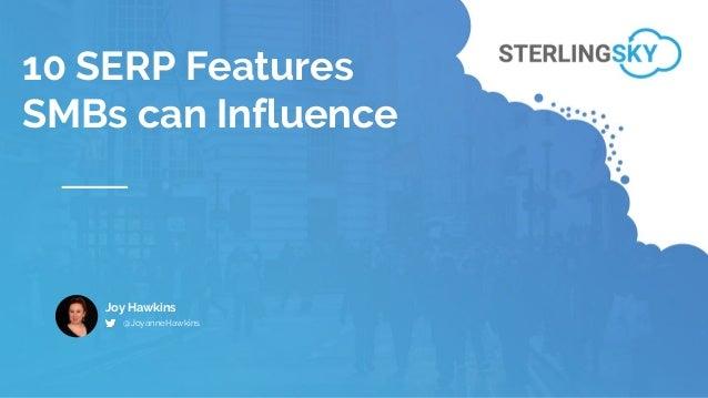 10 SERP Features SMBs can Influence Joy Hawkins @JoyanneHawkins