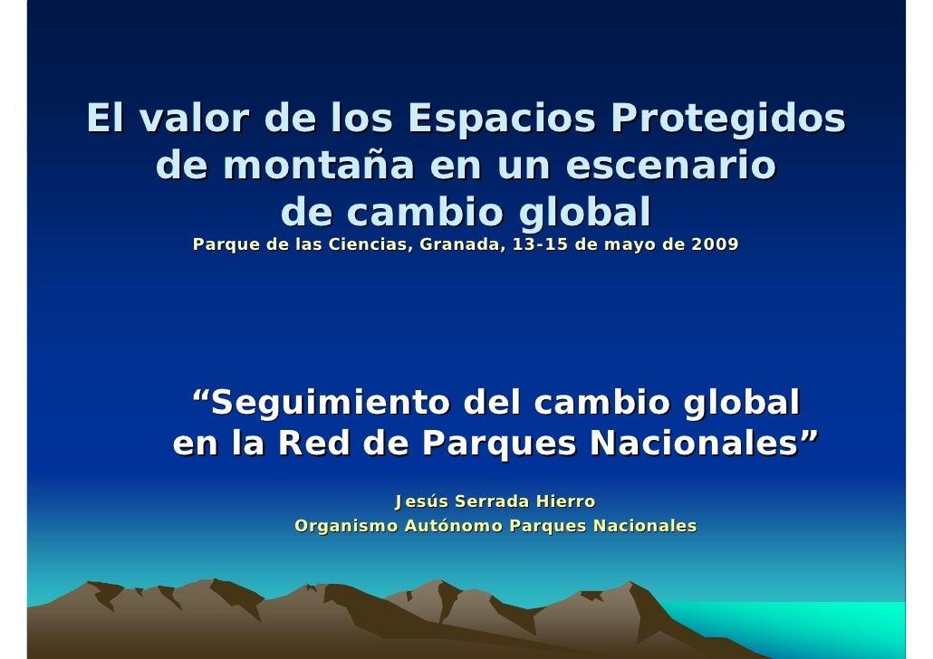 El valor de los Espacios Protegidos     de montaña en un escenario           de cambio global     Parque de las Ciencias, ...