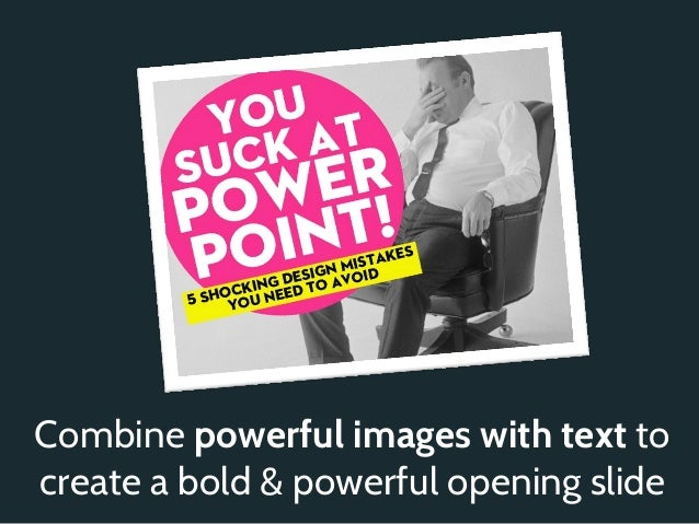 Combine powerful images with text tocreate a bold & powerful opening slide