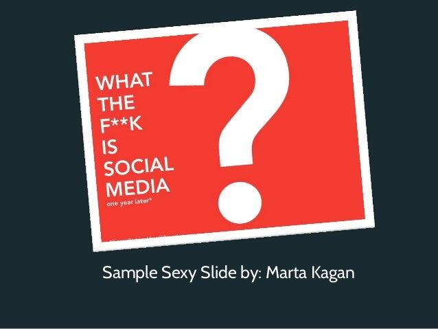 Sample Sexy Slide by: Marta Kagan