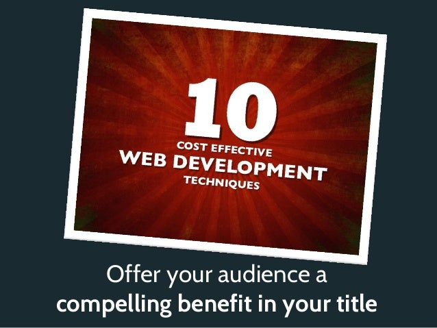Offer your audience acompelling benefit in your title