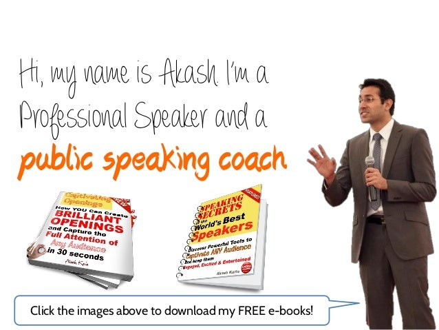 Hi, my name is Akash. I'm aProfessional Speaker and apublic speaking coach Click the images above to download my FREE e-bo...