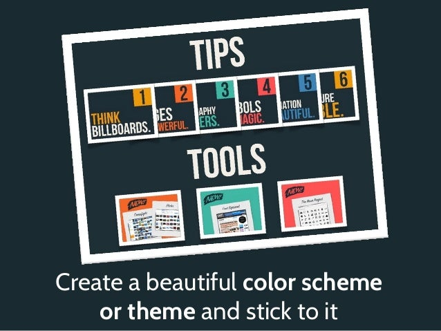 Create a beautiful color scheme    or theme and stick to it