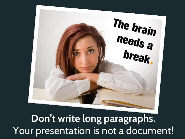 Don't write long paragraphs.Your presentation is not a document!