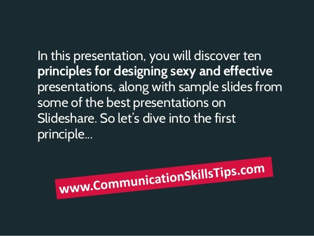 In this presentation, you will discover tenprinciples for designing sexy and effectivepresentations, along with sample sli...