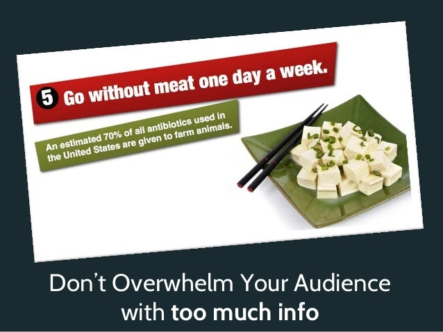 Don't Overwhelm Your Audience      with too much info