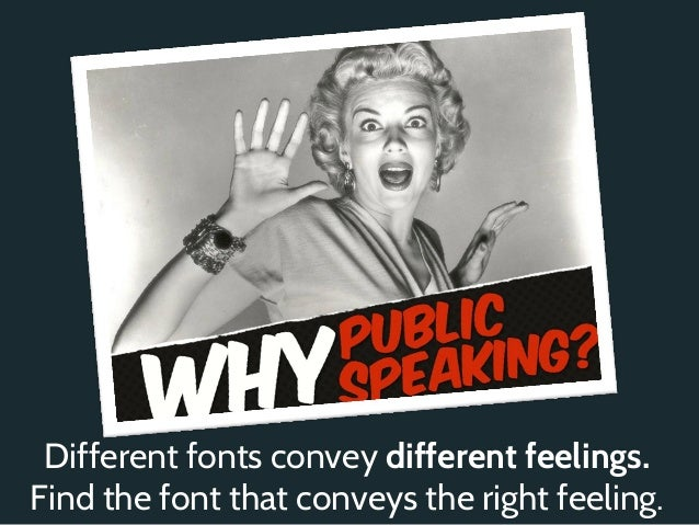 Different fonts convey different feelings.Find the font that conveys the right feeling.