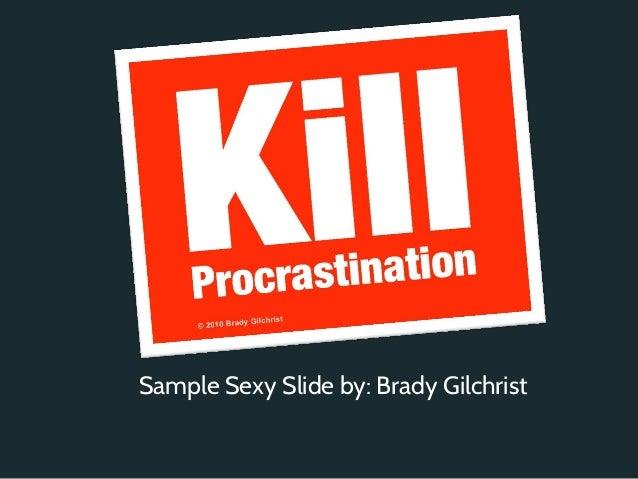 Sample Sexy Slide by: Brady Gilchrist