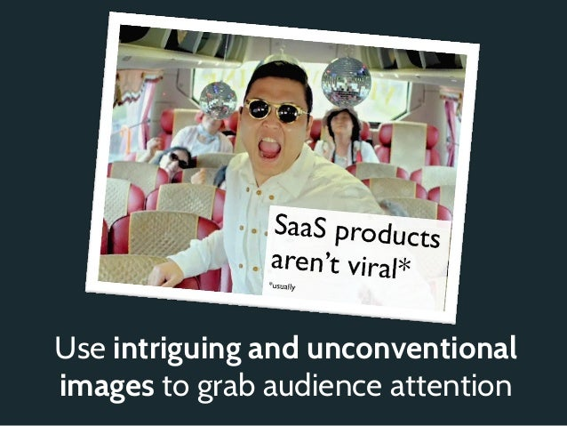 Use intriguing and unconventionalimages to grab audience attention