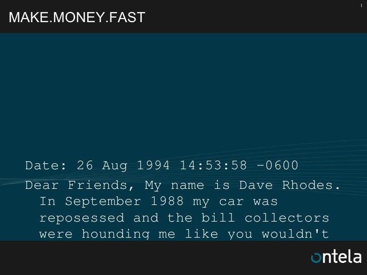 MAKE.MONEY.FAST <ul><li>Date: 26 Aug 1994 14:53:58 -0600  </li></ul><ul><li>Dear Friends, My name is Dave Rhodes. In Septe...