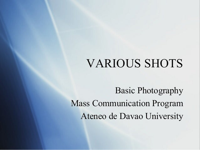 VARIOUS SHOTS Basic Photography Mass Communication Program Ateneo de Davao University
