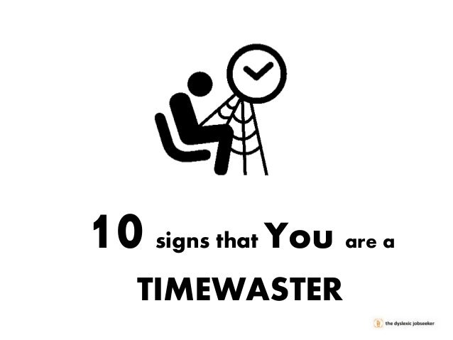 10  signs that  You are a  TIMEWASTER