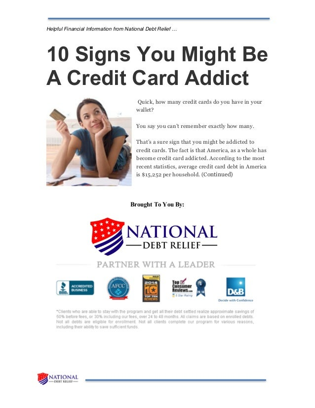 Helpful Financial Information from National Debt Relief … 10 Signs You Might Be A Credit Card Addict Quick, how many credi...