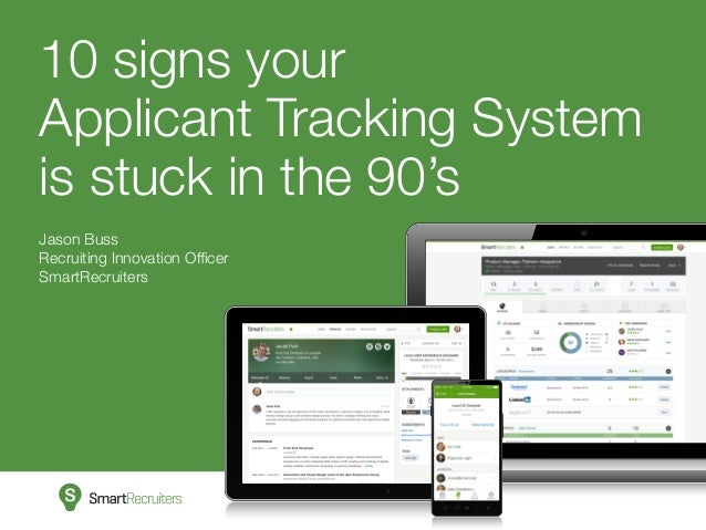 10 signs your Applicant Tracking System is stuck in the 90's Jason Buss Recruiting Innovation Officer SmartRecruiters