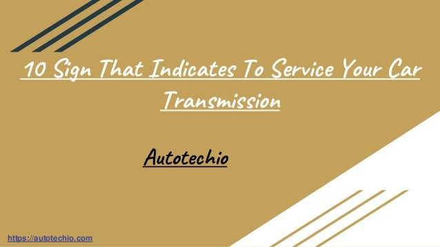 10 sign that indicates to service your car transmission 1 638