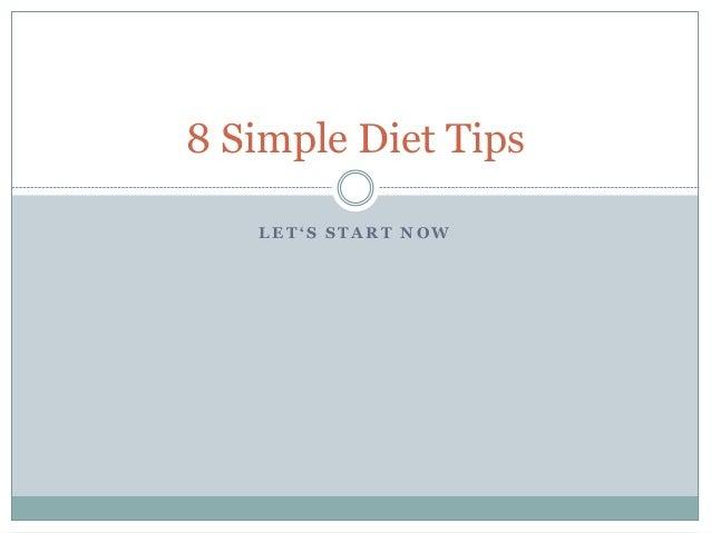 L E T ' S S T A R T N O W 8 Simple Diet Tips