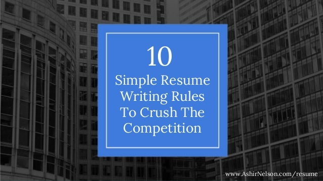 Simple Resume Writing Rules To Crush The Competition 10 Www.