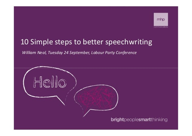 10 Simple steps to better speechwriting William Neal, Tuesday 24 September, Labour Party Conference