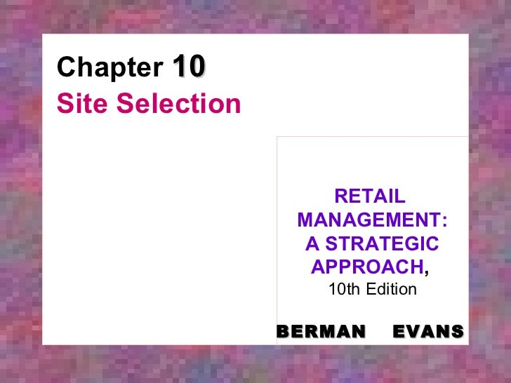 Chapter  10 Site Selection RETAIL  MANAGEMENT: A STRATEGIC APPROACH ,   10th Edition BERMAN   EVANS