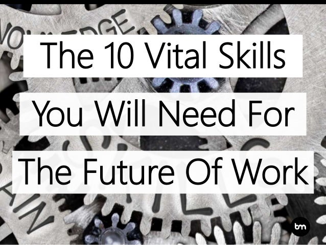 You Will Need For The 10 Vital Skills The Future Of Work
