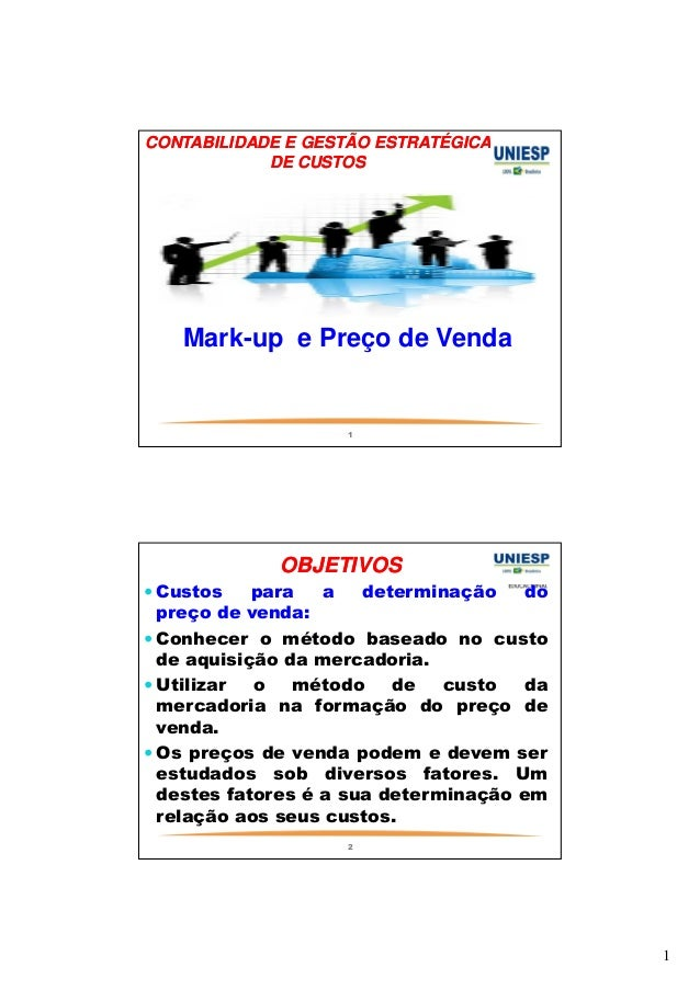 1  CONTABILIDADE E GESTÃO ESTRATÉGICA  DE CUSTOS  Mark-up e Preço de Venda  1  OBJETIVOS  Custos para a determinação do  p...