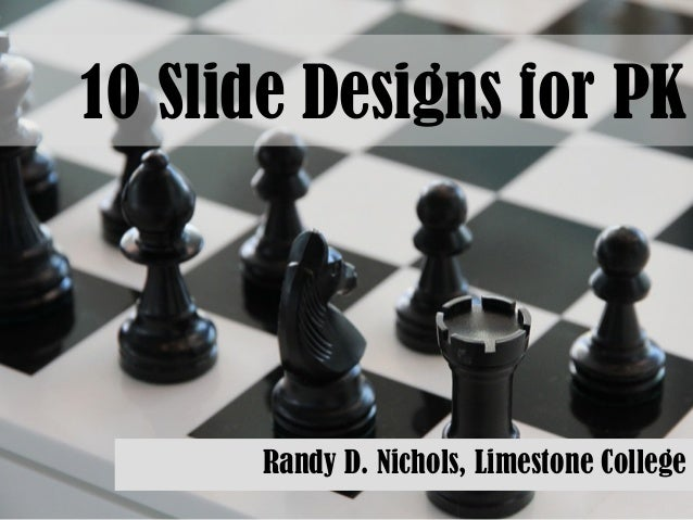 10 Slide Designs for PK Randy D. Nichols, Limestone College