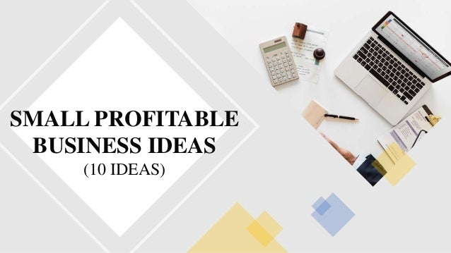 SMALL PROFITABLE BUSINESS IDEAS (10 IDEAS)