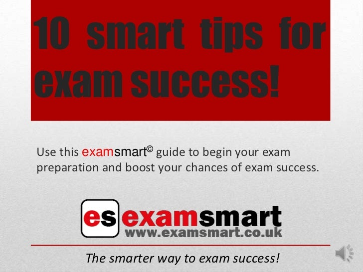 10 smart tips forexam success!Use this examsmart© guide to begin your exampreparation and boost your chances of exam succe...