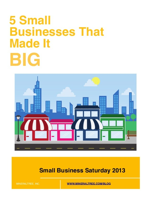 5 Small Businesses That Made It  BIG  Small Business Saturday 2013 MINERALTREE, INC.  WWW.MINERALTREE.COM/BLOG