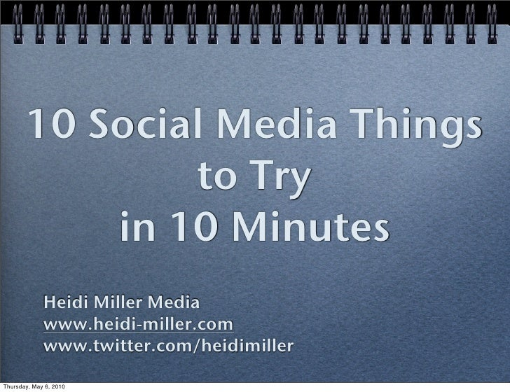 10 Social Media Things                to Try            in 10 Minutes              Heidi Miller Media              www.hei...