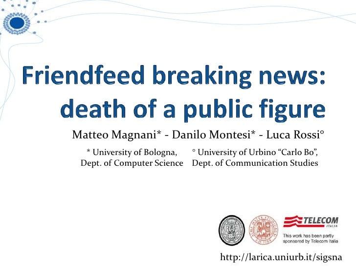 Friendfeed breaking news:death of a public figure<br />Matteo Magnani* - Danilo Montesi* - Luca Rossi° <br />* University ...