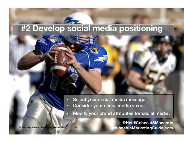 Photo: http://www.pexels.com/photo/2207/ #2 Develop social media positioning •  Select your social media message.! •  Cons...