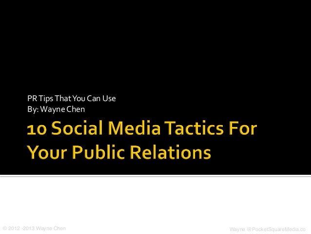 PR	  Tips	  That	  You	  Can	  Use	           By:	  Wayne	  Chen	  © 2012 -2013 Wayne Chen!                               ...