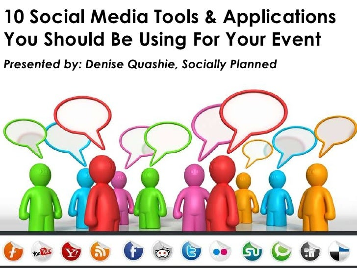 10 Social Media Tools & Applications You Should Be Using For Your Event<br />Presented by: Denise Quashie, Socially Planne...