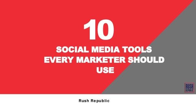 Rush Republic SOCIAL MEDIA TOOLS EVERY MARKETER SHOULD USE 10