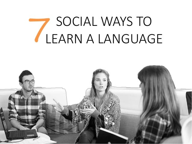 SOCIAL WAYS TO LEARN A LANGUAGE7