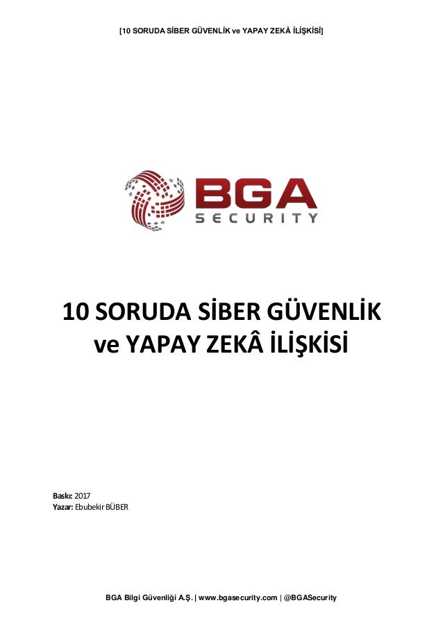[10 SORUDA SİBER GÜVENLİK ve YAPAY ZEKÂ İLİŞKİSİ] BGA Bilgi Güvenliği A.Ş. | www.bgasecurity.com | @BGASecurity 10 SORUDA ...