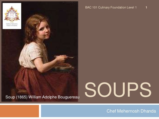 BAC 101 Culinary Foundation Level 1   1Soup (1865) William Adolphe Bouguereau   SOUPS                                     ...