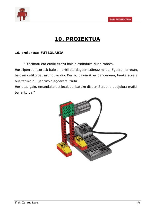 """10. PROIEKTUA 10. proiektua: FUTBOLARIA """"Diseinatu eta eraiki ezazu baloia astinduko duen robota. Hurbilpen sentsoreak bal..."""