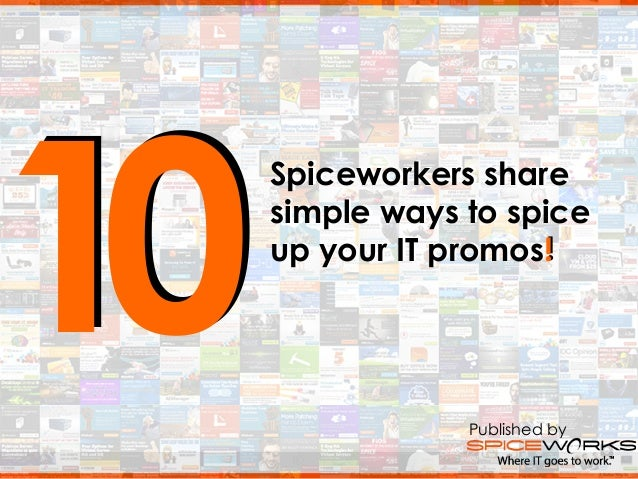 1010Spiceworkers sharesimple ways to spiceup your IT promos!Spiceworkers sharesimple ways to spiceup your IT promos!Publis...