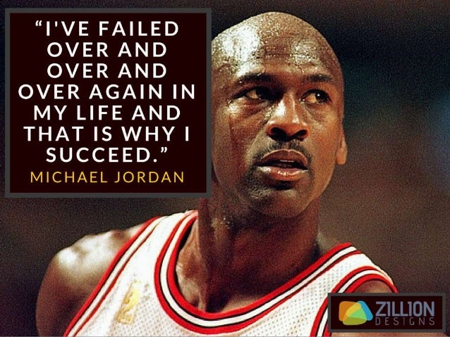 """""""I've failed over & over & over again in my life & that is why I succeed."""" – Michael Jordan"""