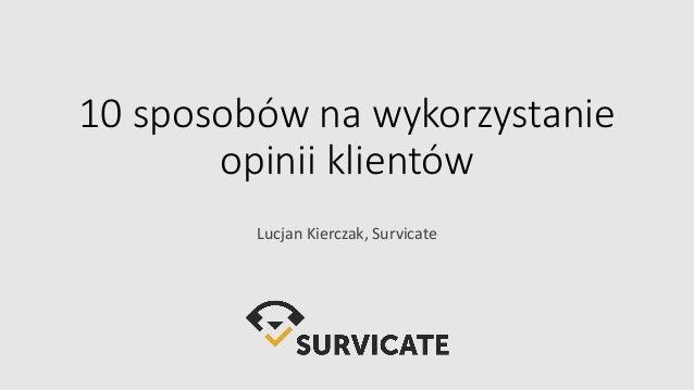 10 sposobów na wykorzystanie opinii klientów Lucjan Kierczak, Survicate